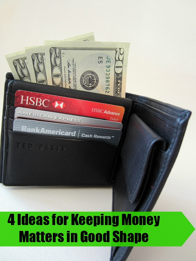 4 Ideas for Keeping Money Matters in Good Shape