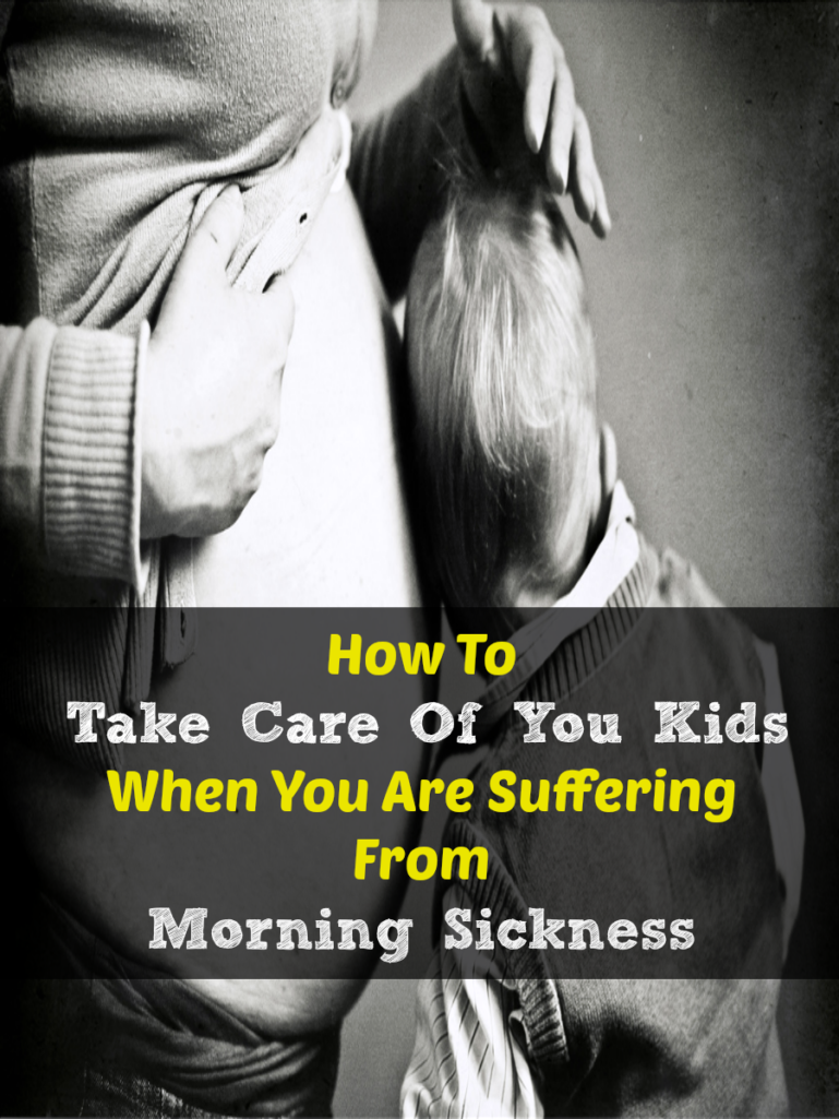 How To Take Care Of You Kids When You Are Suffering From Major Morning Sickness