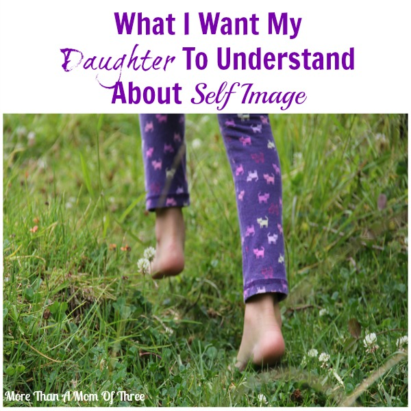 What I Want My Daughter To Understand About Self Image