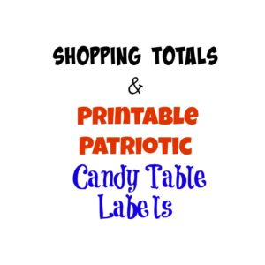 Shopping Totals & Printable Patriotic Candy Table Labels