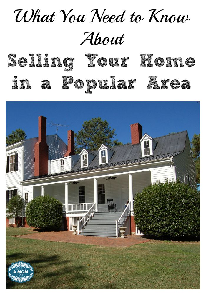 What You Need to Know About Selling Your Home in a Popular Area