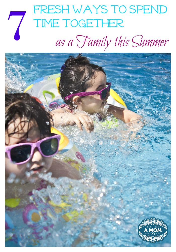 7 Fresh Ways to Spend Time Together as a Family this Summer