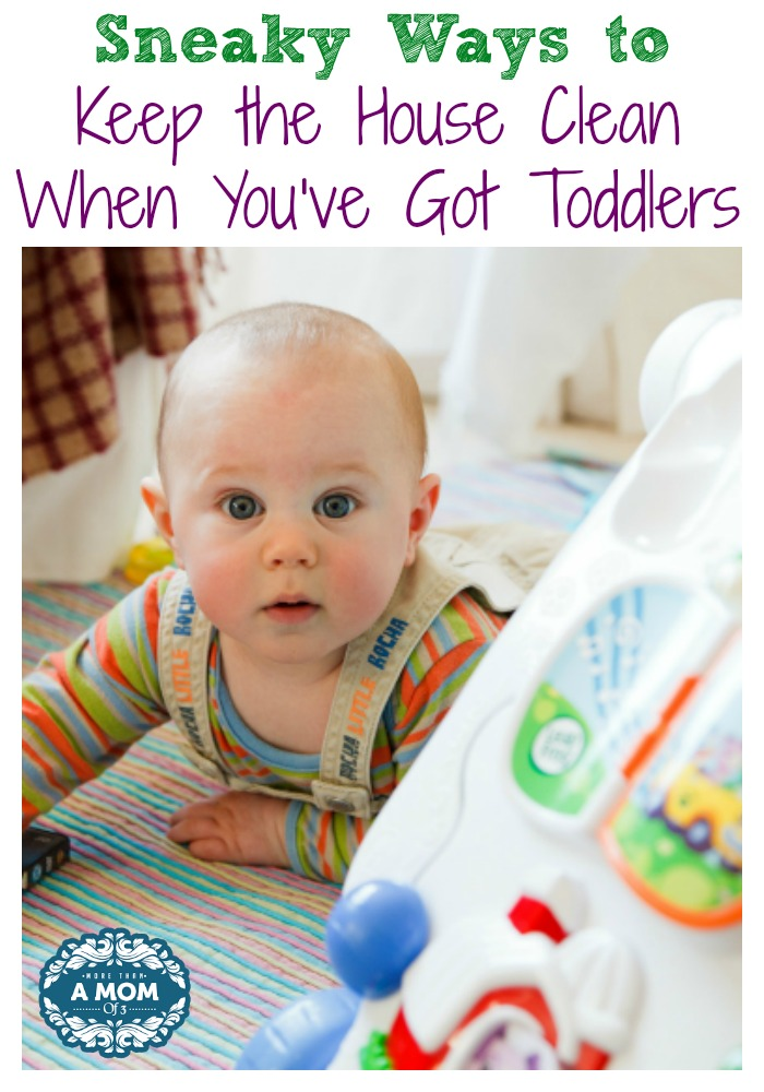 Sneaky Ways to Keep the House Clean When You've Got Toddlers