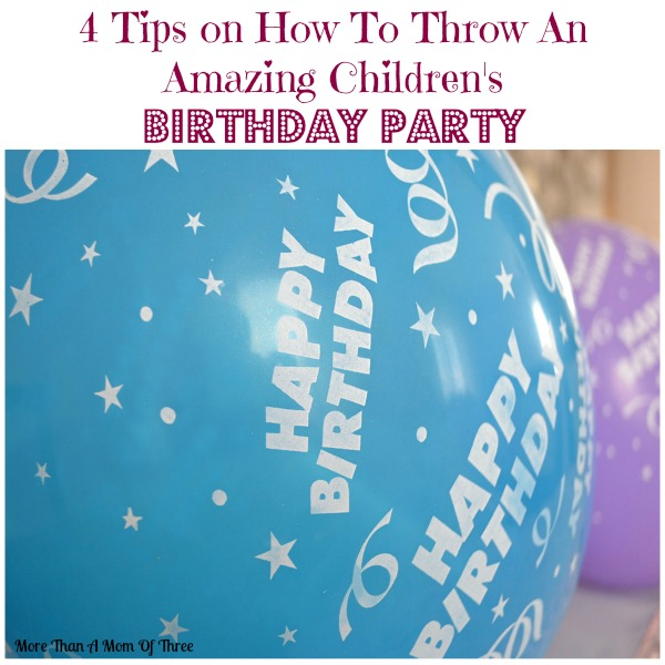 4 Tips on How To Throw An Amazing Children's Birthday Party