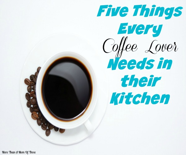 Five Things Every Coffee Lover Needs in their Kitchen