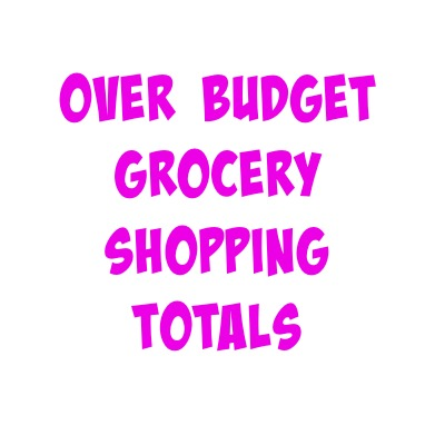 Over Budget Grocery Shopping Totals