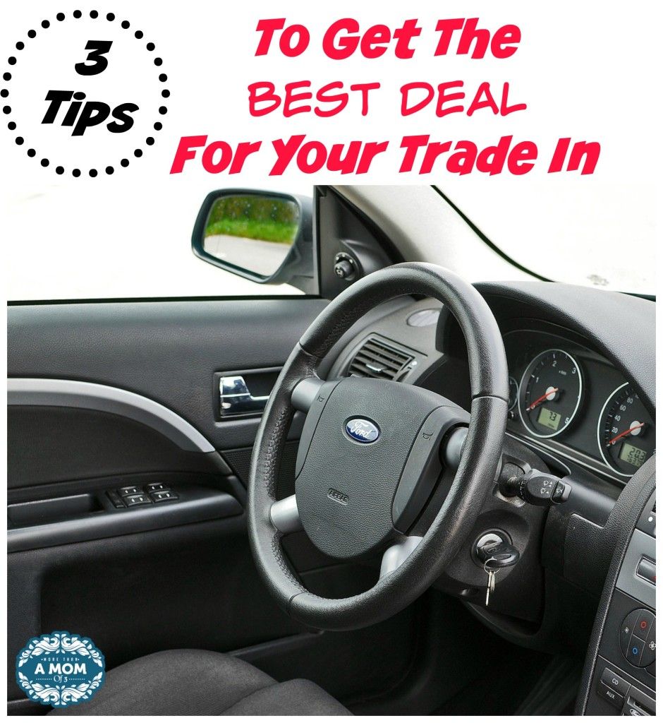 3 Tips To Get The Best Deal For Your Trade In