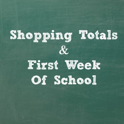 Shopping Totals & First Week Of School