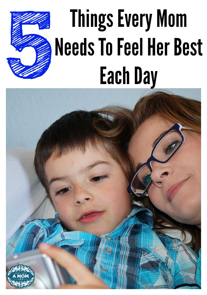 Five Things Every Mom Needs To Feel Her Best Each Day