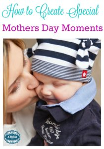 How to Create Special Mothers Day Moments