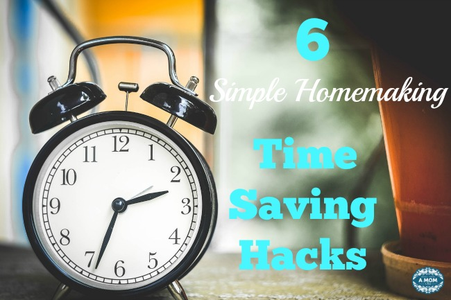 6 homemaking time saving hacks