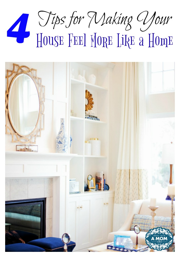 4 Tips for Making Your House Feel More Like a Home