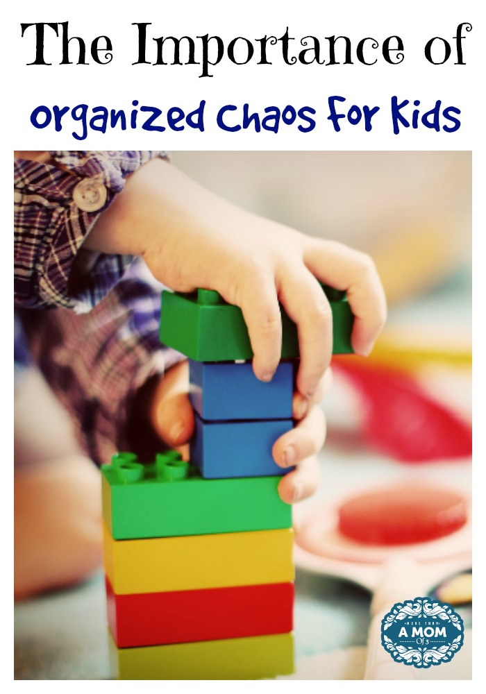 The Importance of Organized Chaos For Kids