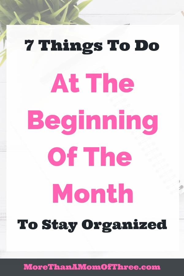 7 things you should do at the beginning of every month for an organized month ahead. My monthly routine for a busy working mom to help you get more done.