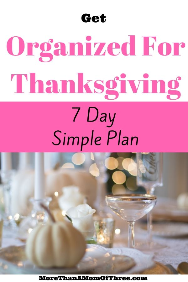 Get organized for Thanksgiving without it being stressful! I have broken down a 7 day plan so you can have the most organized Thanksgiving yet.