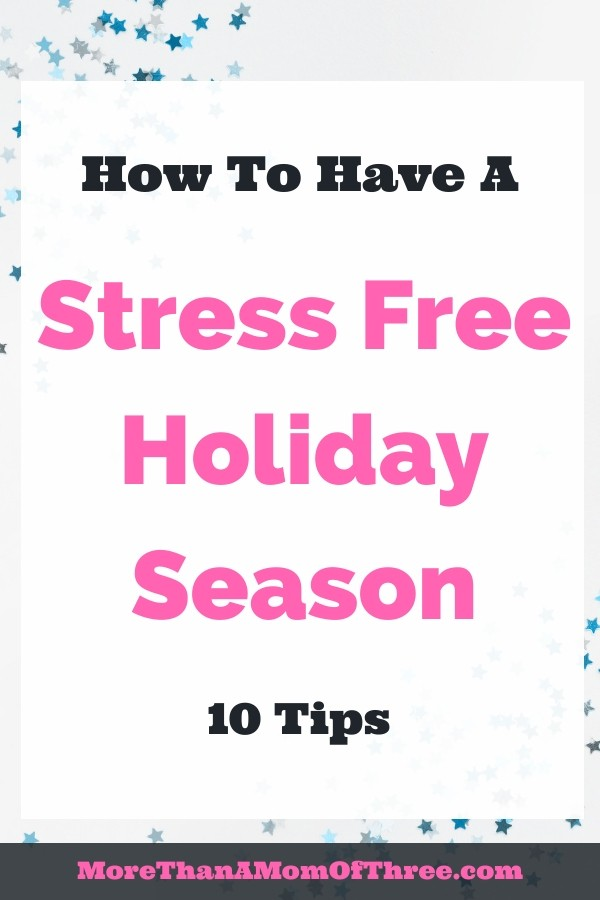 How to be less stressed out this Christmas. Simplify the holidays. 10 awesome tips to help make sure you have a stress free holiday season.
